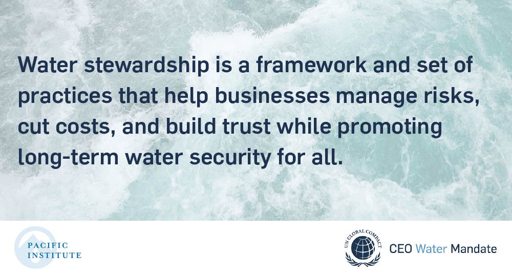 Water stewardshp is a framework and set of practices that help businesses manage risks, cut costs, and build trust while promoting long-term water security for all.